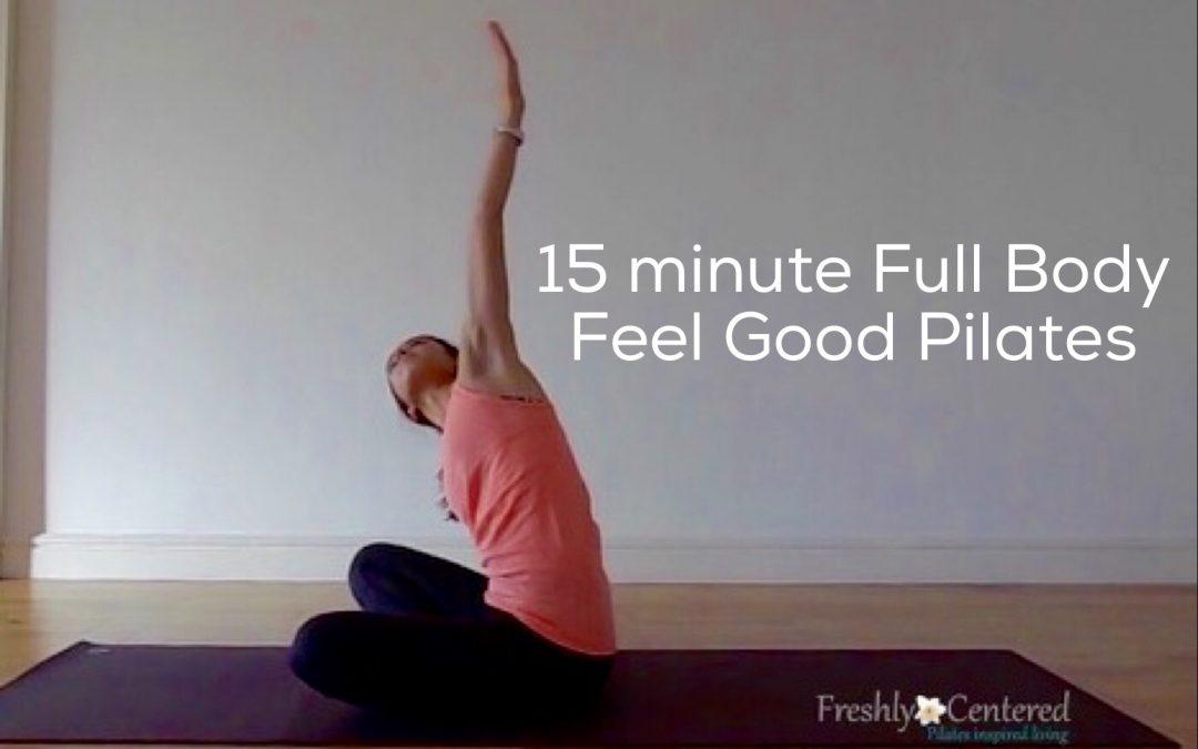 15 minute Full Body Feel Good Pilates