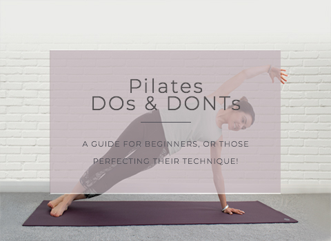 Pilates DOs & DONTs- How to have a safe & effective workout every time!