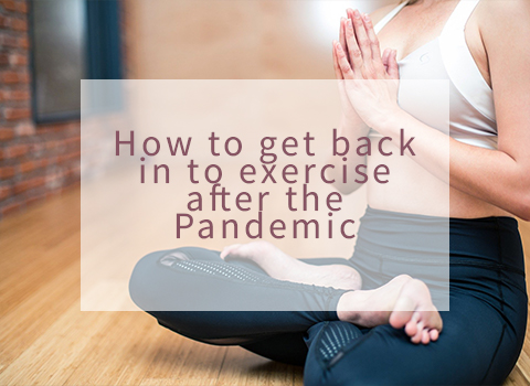 How to get back in to exercise after the Pandemic